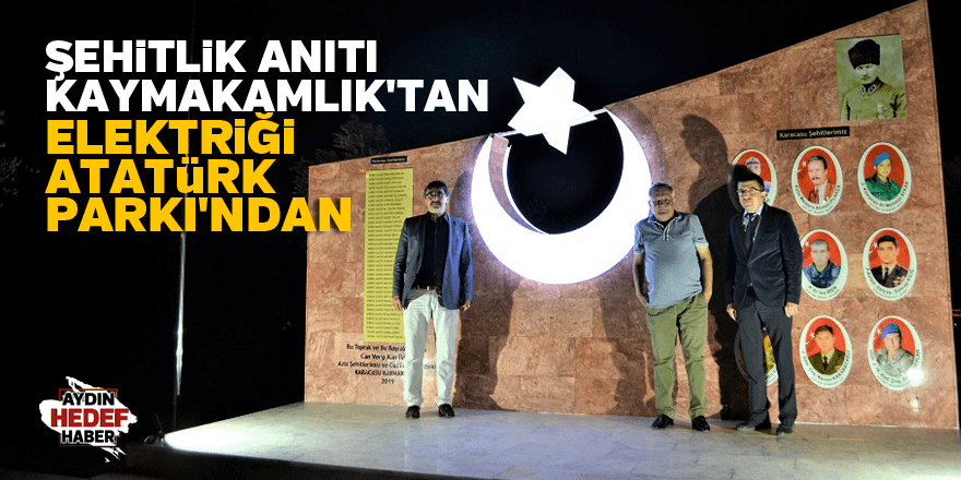 Karacasu'da Şehitlik Anıtı Kaymakamlık'tan, elektriği Atatürk Parkı'ndan