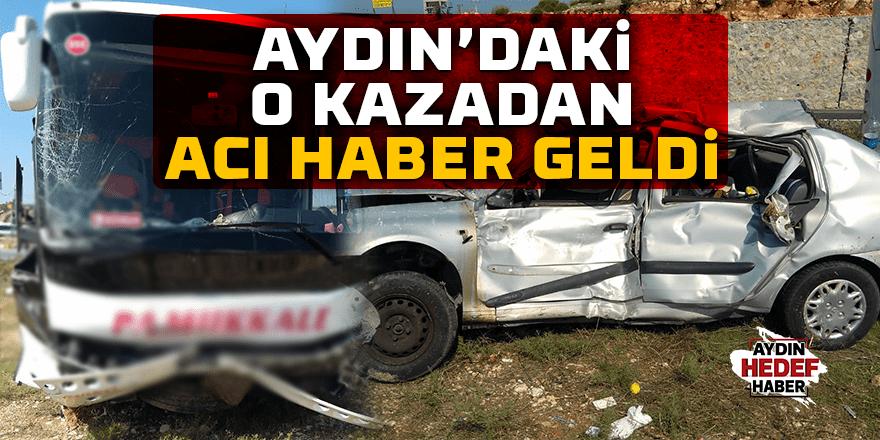Aydın'da o kazadan acı haber geldi