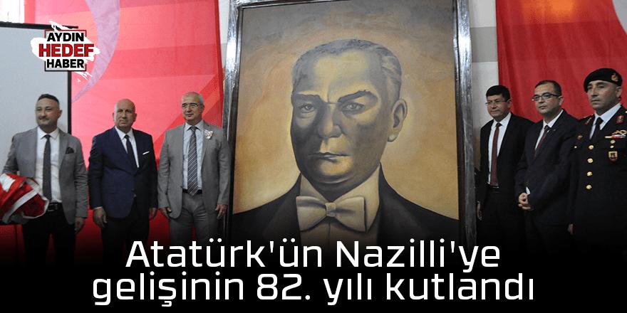 Atatürk'ün Nazilli'ye gelişinin 82. yılı kutlandı