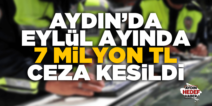 Eylül ayında 7 milyon TL ceza kesildi