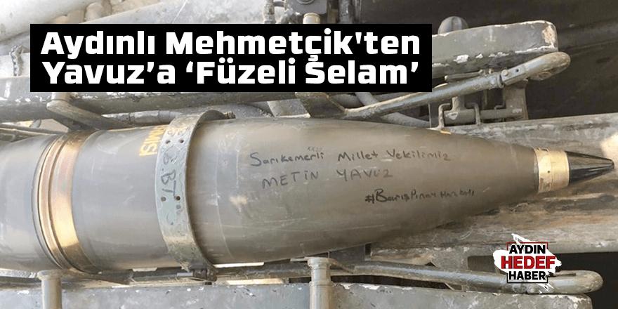 Aydınlı Mehmetçik'ten Yavuz'a 'Füzeli Selam'