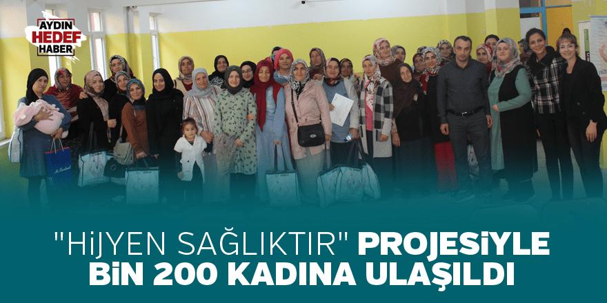 """""""Hijyen Sağlıktır"""" projesiyle bin 200 kadına ulaşıldı"""