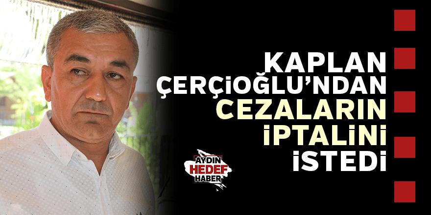 Kaplan, Çerçioğlu'ndan cezaların iptalini istedi