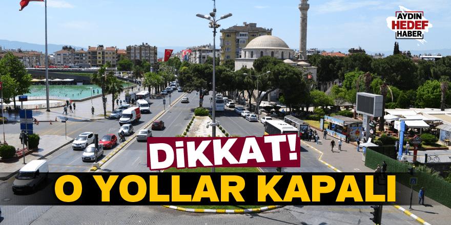 Aydın'da o yollar trafiğe kapalı