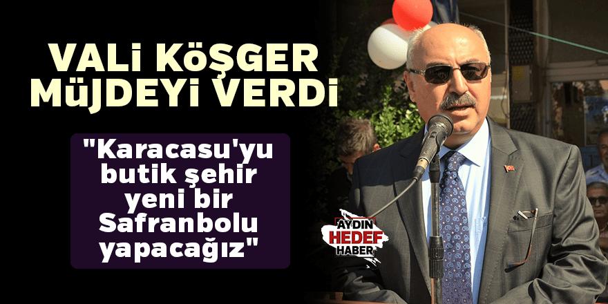 """Vali Köşger, """"Karacasu'yu butik şehir yeni bir Safranbolu yapacağız"""""""