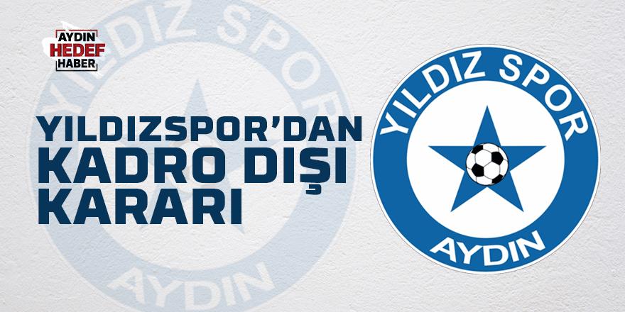 Yıldızspor'dan kadro dışı kararı