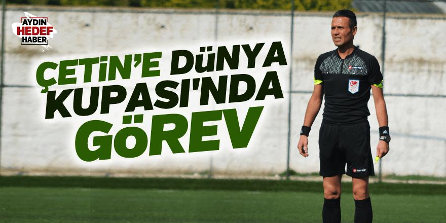 Çetin'e Dünya Kupası'nda görev