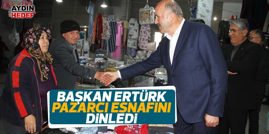 Ertürk, pazarcı esnafını dinledi