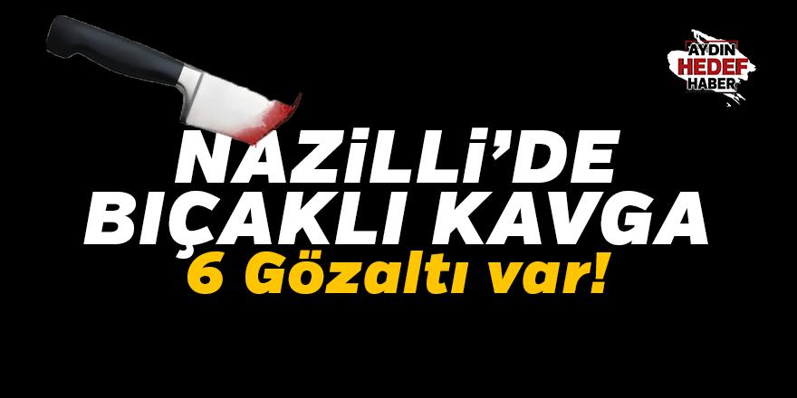 Nazilli'de bıçaklı kavga: 6 gözaltı