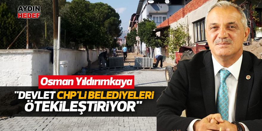 """Yıldırımkaya, """"Devlet CHP'li belediyeleri ötekileştiriyor"""""""