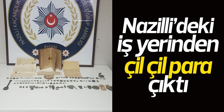 Nazilli'deki iş yerinden çil çil para çıktı