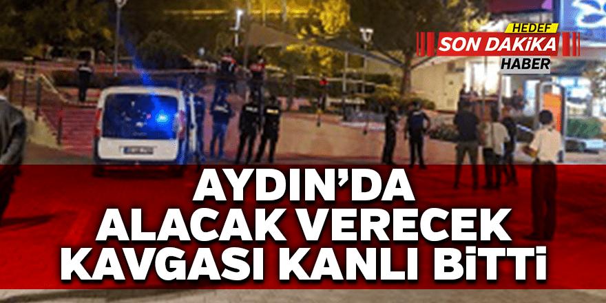 Aydın'da alacak verecek kavgasında kan aktı