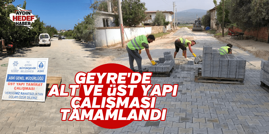GEYRE'DE ALT VE ÜST YAPI ÇALIŞMASI TAMAMLANDI