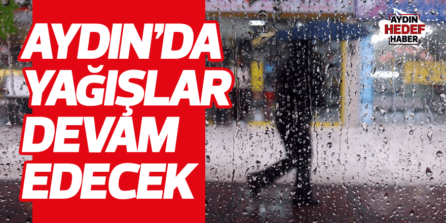Aydın'da yağışlar devam edecek