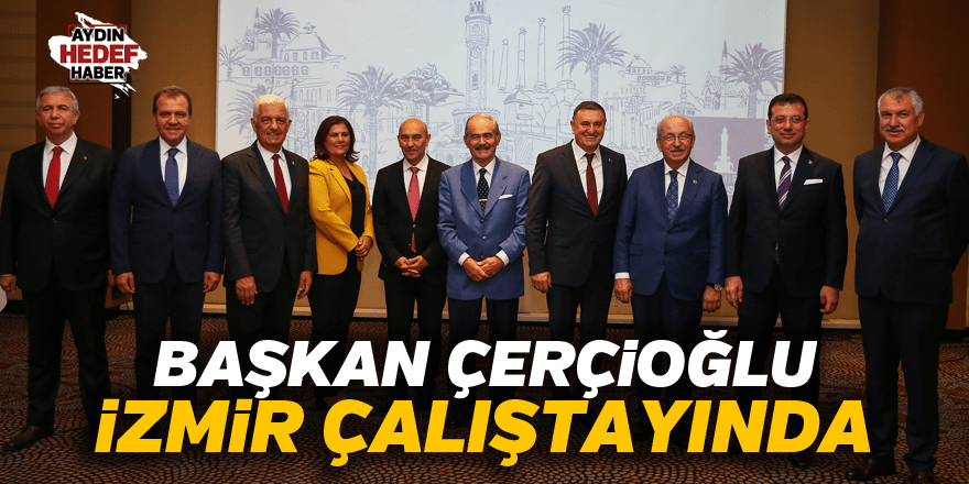 Çerçioğlu, CHP'li büyükşehir belediye başkanları çalıştayında