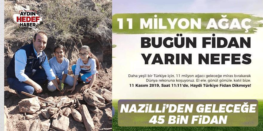 Nazilli'den geleceğe 45 bin fidan