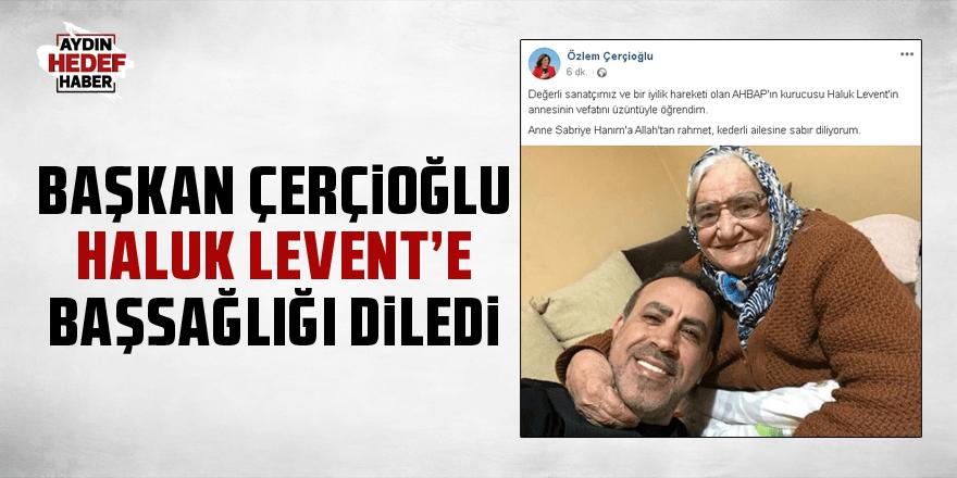 Çerçioğlu, Haluk Levent'e başsağlığı diledi