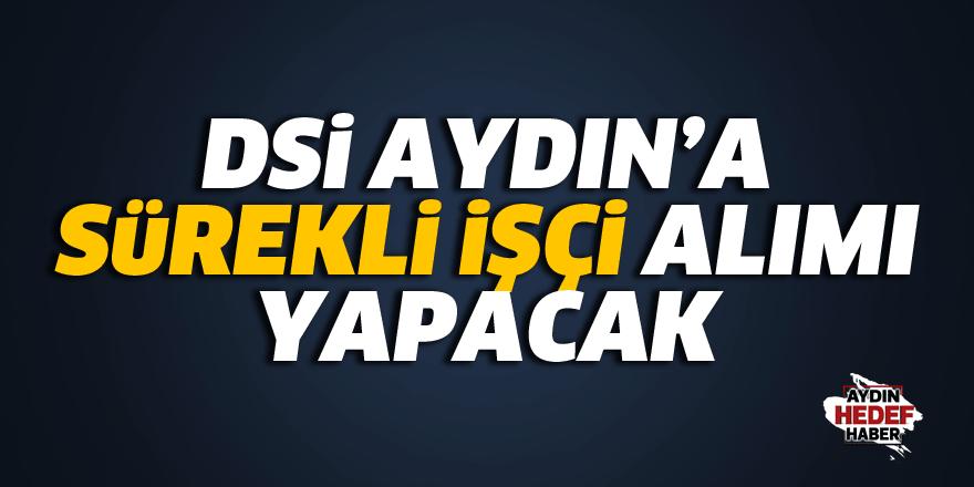 DSİ Aydın'a sürekli işçi alımı yapacak