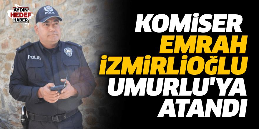 Komiser Emrah İzmirlioğlu Umurlu'ya atandı