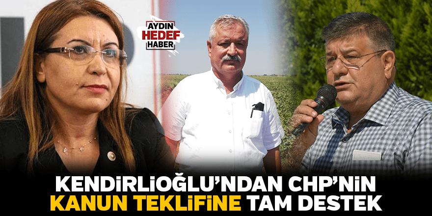 Kendirlioğlu'ndan CHP'nin kanun teklifine tam destek