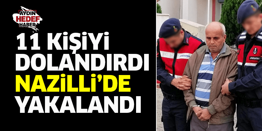 11 kişiyi dolandırdı Nazilli'de yakalandı