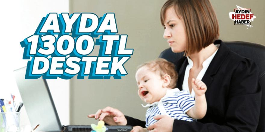 Çalışan annelere ayda 1300 TL destek