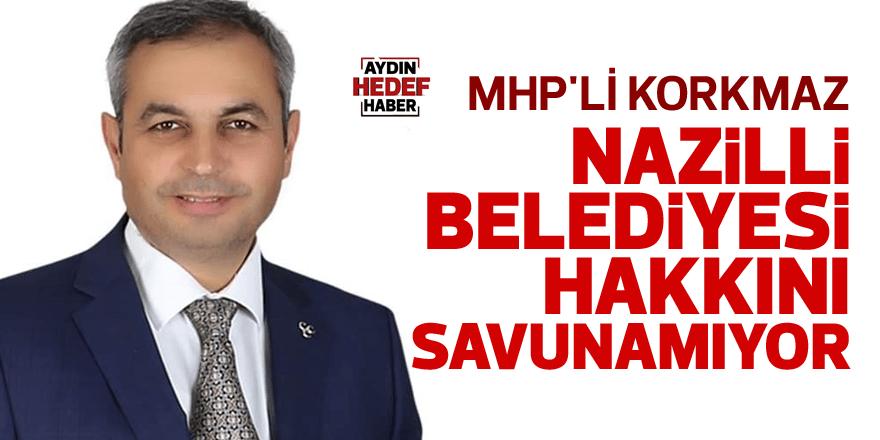 MHP'li Korkmaz: Nazilli Belediyesi hakkını savunamıyor