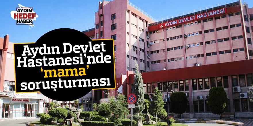 Aydın'da 'mama' soruşturması