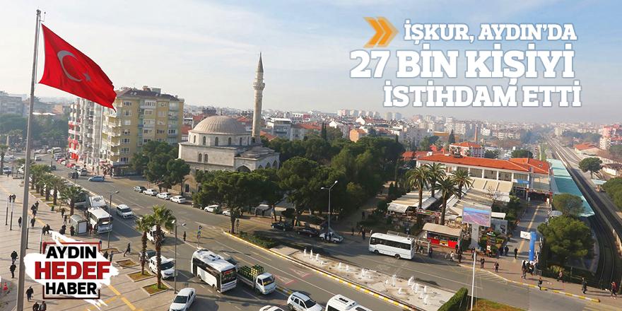 İŞKUR, Aydın'da 27 bin kişiyi istihdam etti