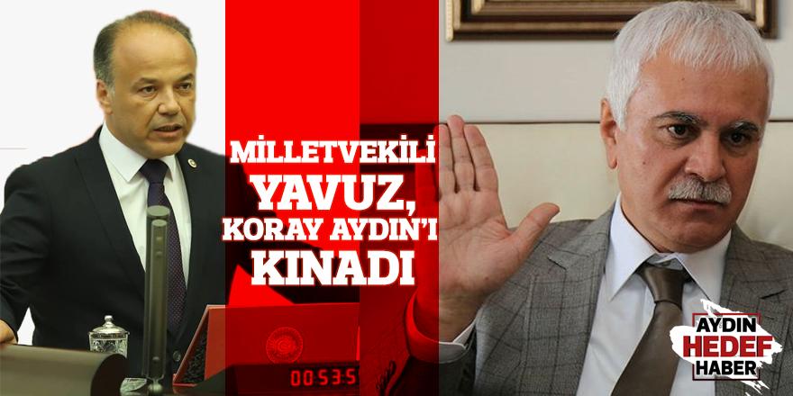 Milletvekili Yavuz, Koray Aydın'ı kınadı