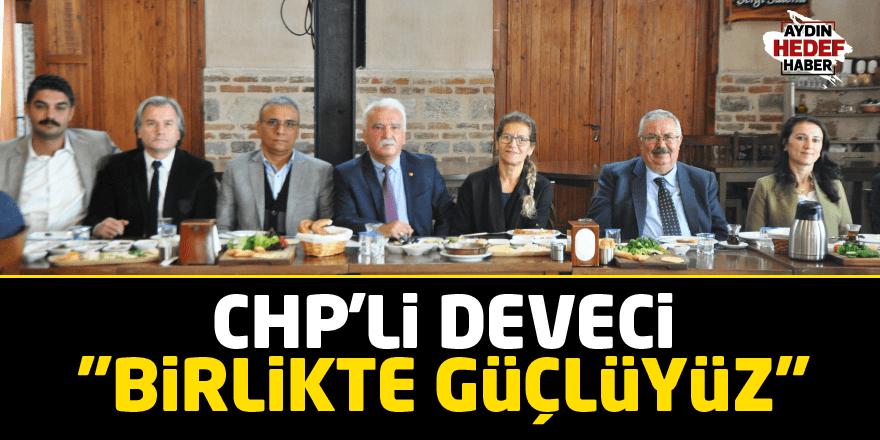 """CHP'li Deveci: """"Birlikte Güçlüyüz"""""""