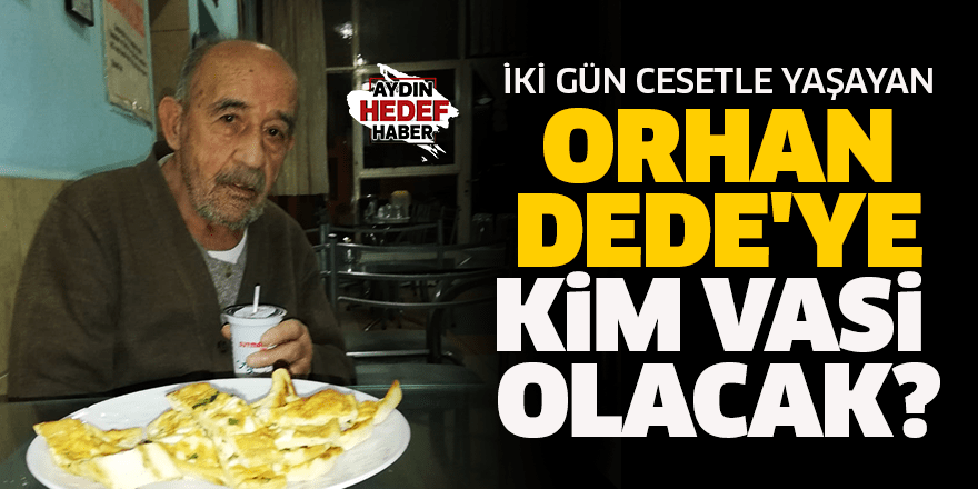 İki gün cesetle yaşayan Orhan Dede'ye kim vasi olacak?