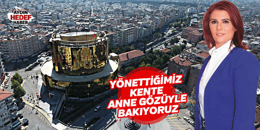 """Çerçioğlu """"Yönettiğimiz kente anne gözüyle bakıyoruz"""""""