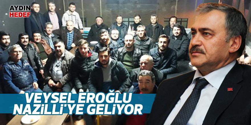 Veysel Eroğlu Nazilli'ye geliyor