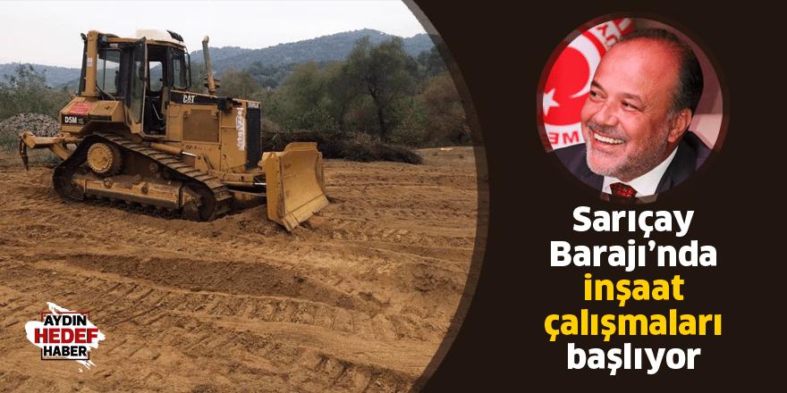 Sarıçay Barajı'nda inşaat çalışmaları başlıyor