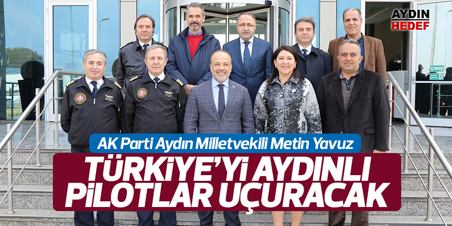 """""""Türkiye'yi Aydınlı pilotlar uçuracak"""""""