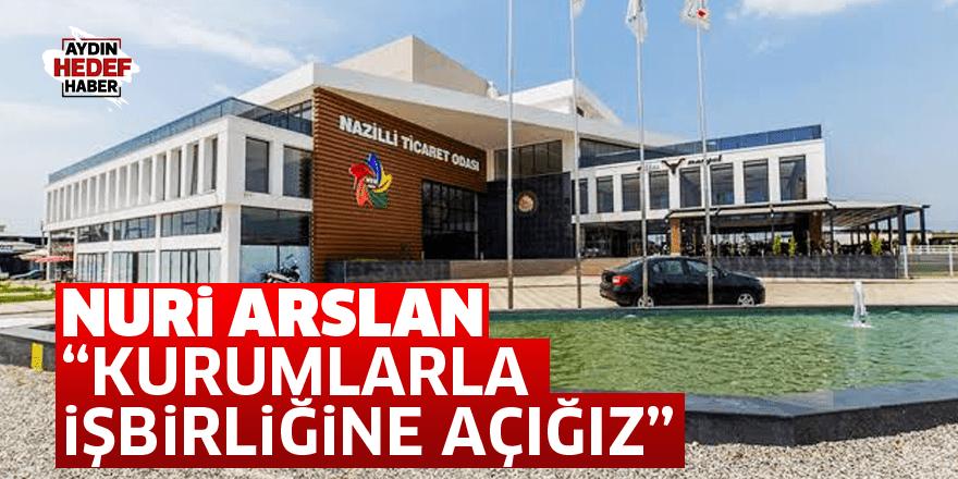 """Nuri Arslan, """"Kurumlarla işbirliğine açığız"""""""
