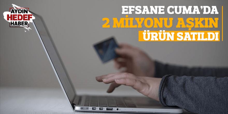 Efsane Cuma'da 2 milyonu aşkın ürün satıldı