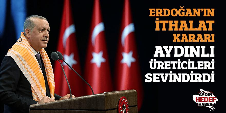 Erdoğan'ın ithalat kararı Aydınlı üreticileri sevindirdi