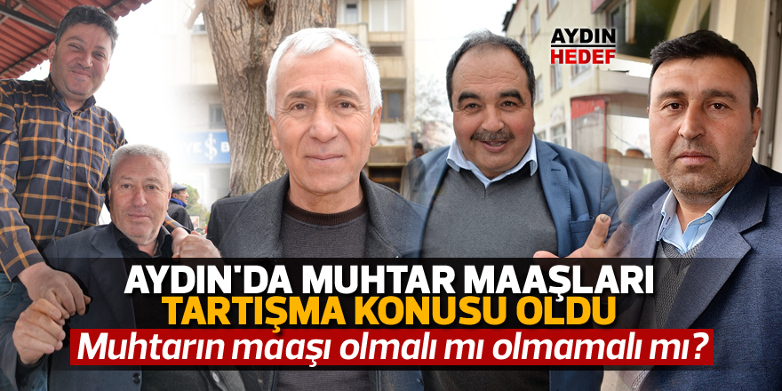 Aydın'da muhtar maaşları tartışma konusu oldu