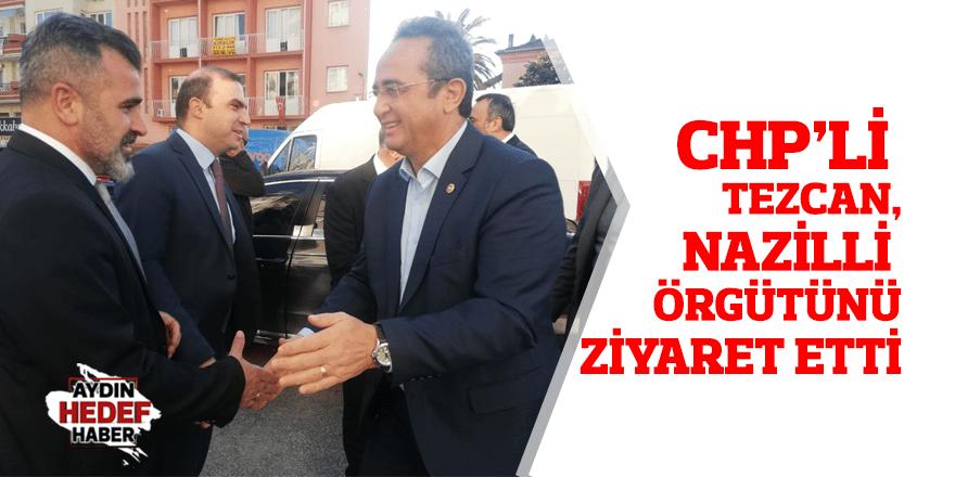 CHP'li Tezcan, Nazilli örgütünü ziyaret etti