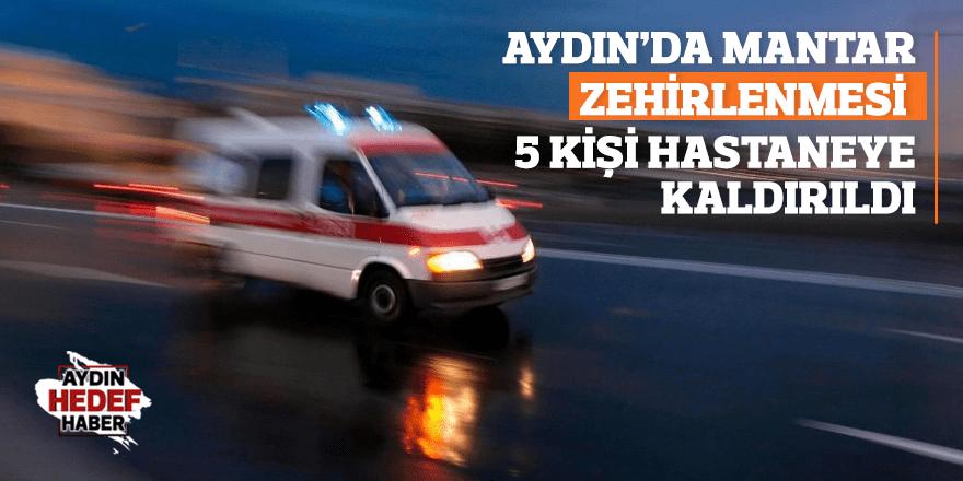 Aydın'da mantar zehirlenmesi 5 kişi hastane kaldırıldı