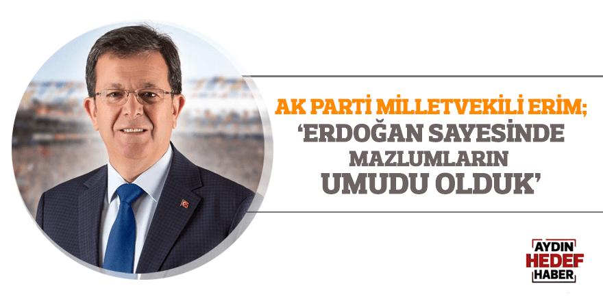 """""""Erdoğan sayesinde mazlumların umudu olduk"""""""