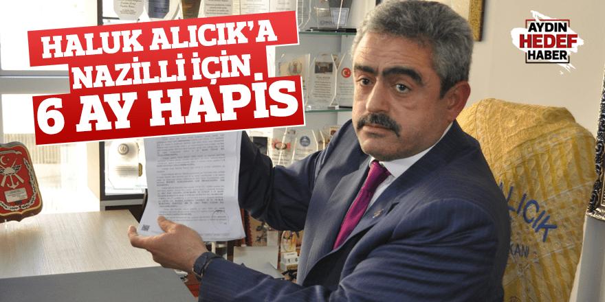 Haluk Alıcık'a Nazilli için 6 ay hapis