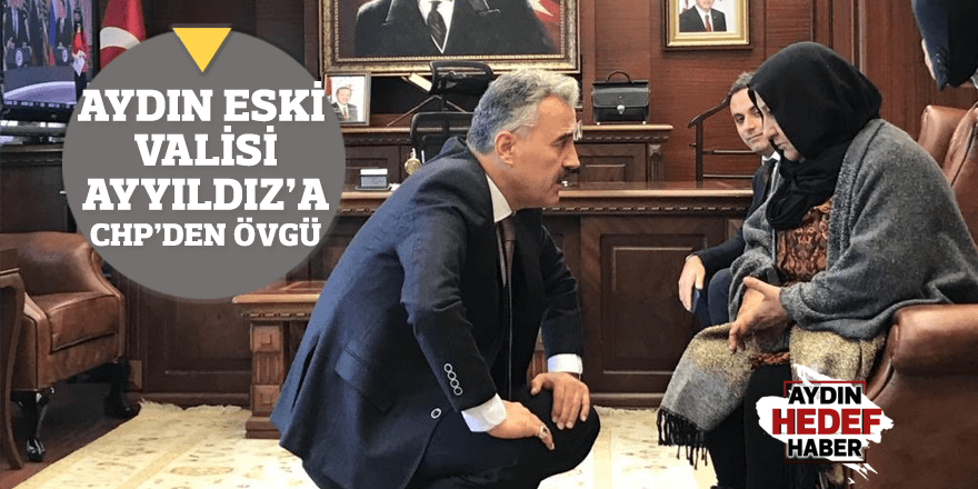Aydın eski Valisi Ayyıldız'a CHP'den övgü
