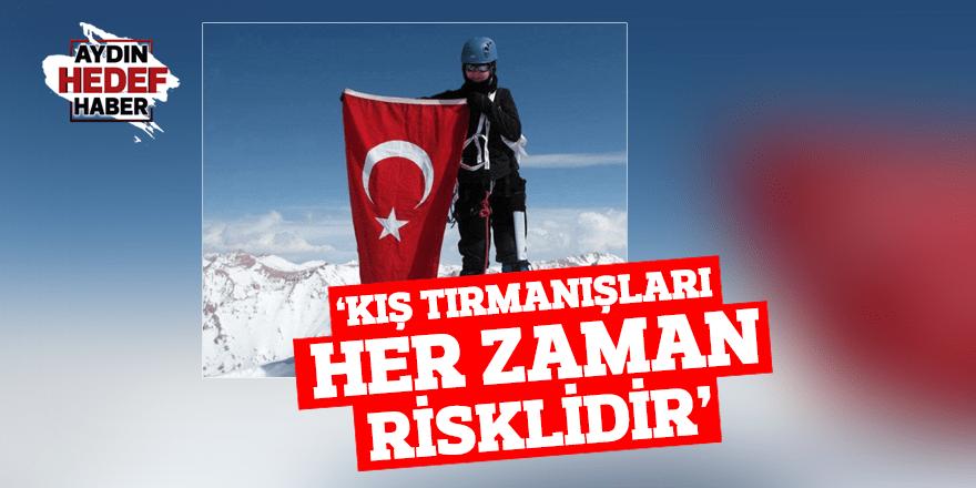 """""""Kış tırmanışları her zaman risklidir"""""""