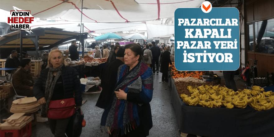 Nazillili pazarcılar kapalı pazar yeri istiyor