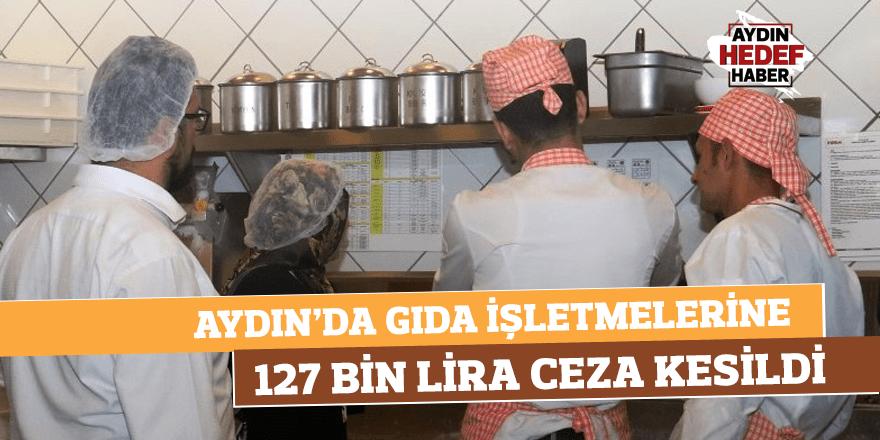 Aydın'da gıda işletmelerine 127 bin lira ceza kesildi