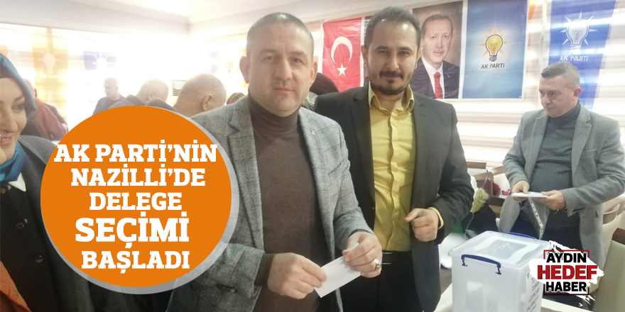 AK Parti'nin Nazilli'de delege seçimi başladı