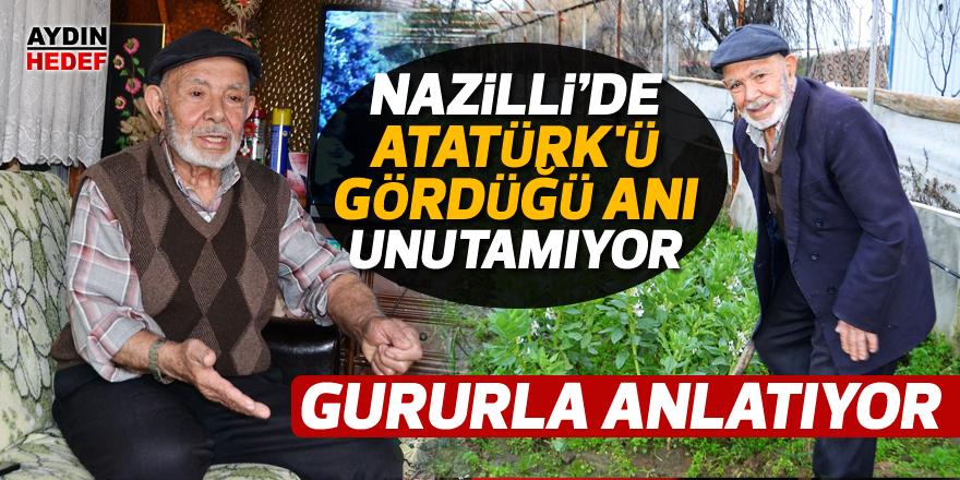 Nazilli'de Atatürk'ü gördüğü anı unutamıyor